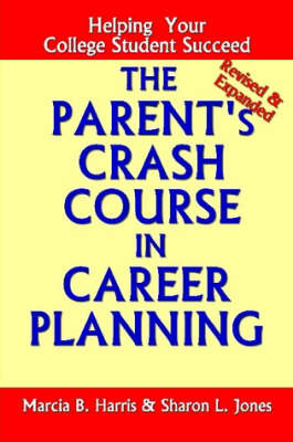The Parent's Crash Course in Career Planning: Helping Your College Student Succeed by Sharon Jones image