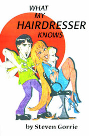 What My Hairdresser Knows by Steven Gorrie image