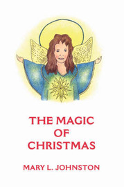 The Magic of Christmas by Mary L. Johnston image