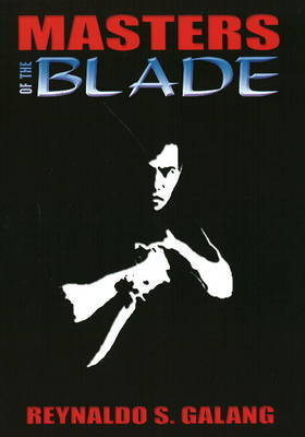 Masters of the Blade by Reynaldo S. Galang