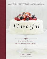 Flavorful: 150 Irresistible Desserts in All Time Favorite Flavors by Tish Boyle