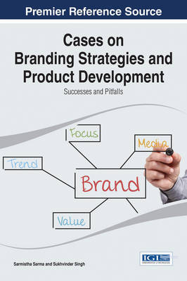 Cases on Branding Strategies and Product Development by Sarmistha Sarma