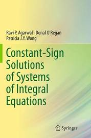 Constant-Sign Solutions of Systems of Integral Equations by Ravi P Agarwal