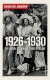 Headline Britons 1926-1930 by Peter Pugh