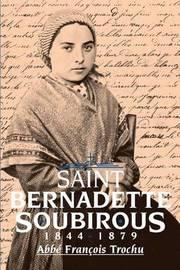 Saint Bernadette Soubirous, 1844-79 by Francis Trochu
