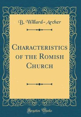 Characteristics of the Romish Church (Classic Reprint) by B Willard-Archer image