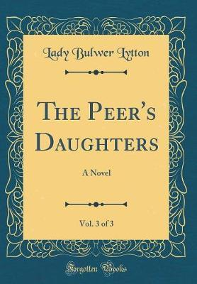 The Peer's Daughters, Vol. 3 of 3 by Lady Bulwer Lytton