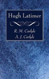Hugh Latimer by R M Carlyle
