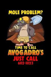 Mole Problem? Time to Call Avogadro's Just Call 602-1023 by Sports & Hobbies Printing