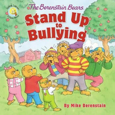 The Berenstain Bears Stand Up to Bullying by Mike Berenstain