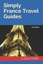 Simply France Travel Guides by Laura Rath