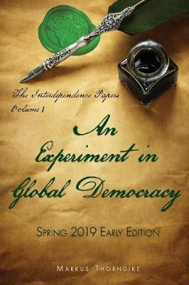 An Experiment in Global Democracy by Markus Thorndike