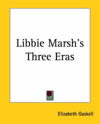 Libbie Marsh's Three Eras by Elizabeth Gaskell