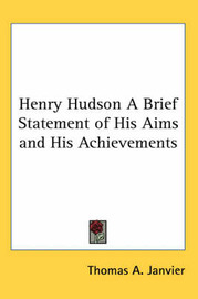 Henry Hudson A Brief Statement of His Aims and His Achievements by Thomas A Janvier image