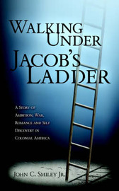 Walking Under Jacob's Ladder by John, C. Smiley Jr. image