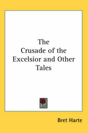 The Crusade of the Excelsior and Other Tales by Bret Harte image