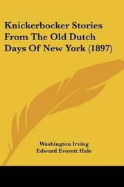 Knickerbocker Stories from the Old Dutch Days of New York (1897) by Washington Irving