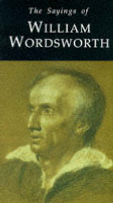 The Sayings of William Wordsworth by William Wordsworth