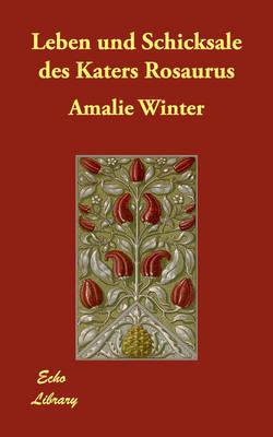 Leben Und Schicksale Des Katers Rosaurus by Amalie Winter