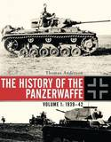 The History of the Panzerwaffe: Volume I: 1939-42 by Thomas Anderson