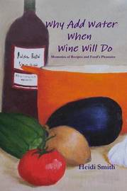 Why Add Water When Wine Will Do by Heidi Smith image