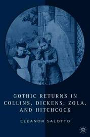 Gothic Returns in Collins, Dickens, Zola, and Hitchcock by Eleanor Salotto