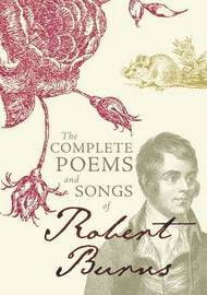The Complete Poems and Songs of Robert Burns by Robert Burns