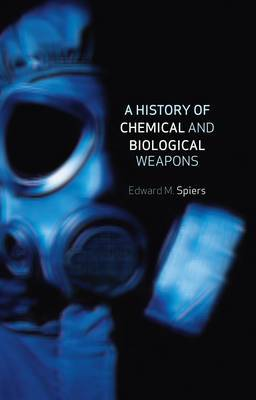 A History of Chemical and Biological Weapons by Edward M Spiers