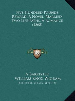 Five Hundred Pounds Reward, a Novel; Married; Two Life-Paths, a Romance (1868) by A Barrister image