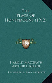 The Place of Honeymoons (1912) by Harold Macgrath