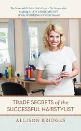 Trade Secrets of the Successful Hairstylist by Allison Bridges