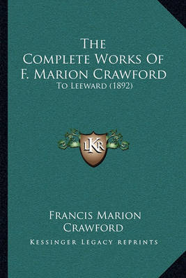 The Complete Works of F. Marion Crawford: To Leeward (1892) by F.Marion Crawford