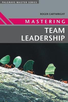Mastering Team Leadership by Roger Cartwright image