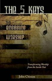 The 5 Keys to Engaging Worship by John Chisum