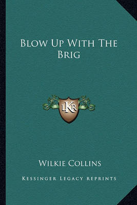 Blow Up with the Brig by Wilkie Collins