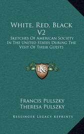 White, Red, Black V2: Sketches of American Society in the United States During the Visit of Their Guests by Francis Pulszky