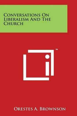 Conversations on Liberalism and the Church by Orestes A. Brownson image