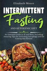 Intermittent Fasting and Ketogenic Diet by Elizabeth Moore