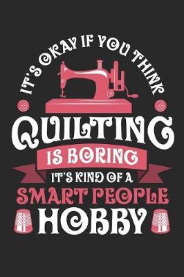 It's Okay If You Think Quilting is Boring It's Kind of a Smart People Hobby by Quilting Moments