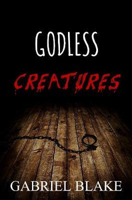 Godless Creatures by Gabriel Blake