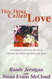 This Thing Called Love: A Collection of Love Stories to Gladden the Heart and Warm the Soul by Randy Jernigan image