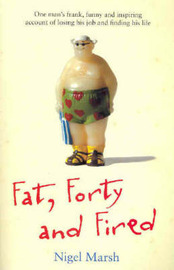 Fat, Forty and Fired by Nigel Marsh image