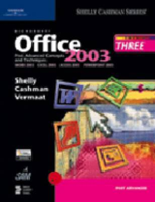Microsoft Office 2003 Post-advanced Concepts and Techniques: course 3 by Gary B Shelly