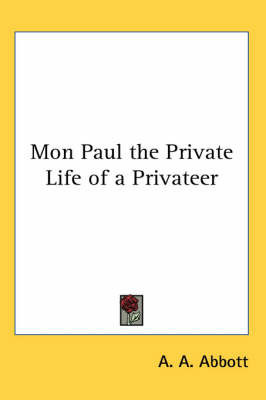 Mon Paul the Private Life of a Privateer by A. A. Abbott