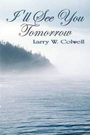 I'LL See You Tomorrow by Larry W. Colwell image