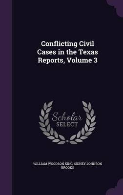Conflicting Civil Cases in the Texas Reports, Volume 3 by William Woodson King