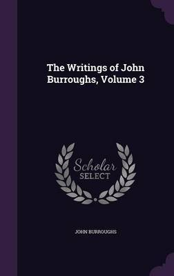 The Writings of John Burroughs, Volume 3 by John Burroughs image