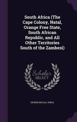 South Africa (the Cape Colony, Natal, Orange Free State, South African Republic, and All Other Territories South of the Zambesi) by George McCall Theal image