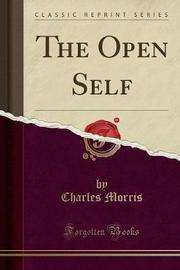 The Open Self (Classic Reprint) by Charles Morris