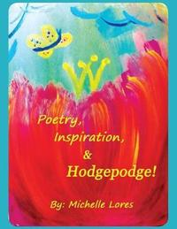 Poetry, Inspiration, & Hodgepodge! by Michelle Lores